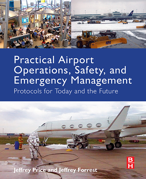 Practical Airport Operations, Safety, and Emergency Management | Protocols for Today and the Future, by Jeffry Price and Jeffery Forrest